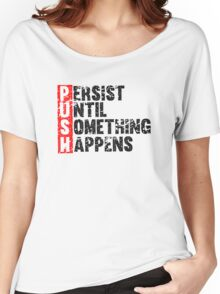Push Until Something Happens | Vintage Style Women's Relaxed Fit T-Shirt