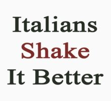 Italians Shake It Better  by supernova23