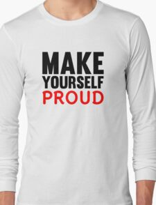 Make Yourself Proud | Fitness Slogan Long Sleeve T-Shirt