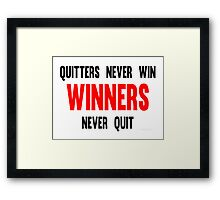 Quitters Never Win Winners Never Quit Framed Print