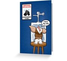 Gizmo Hates His Job Greeting Card