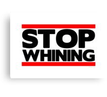 Stop Whining  Canvas Print