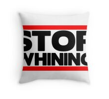 Stop Whining  Throw Pillow