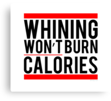 Whining won't burn calories Canvas Print
