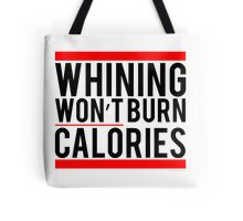 Whining won't burn calories Tote Bag