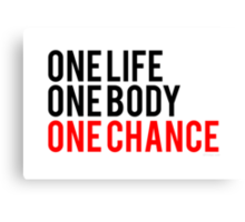 One Life One Body One Chance Canvas Print