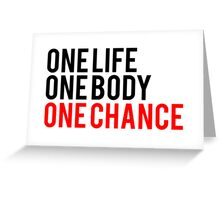 One Life One Body One Chance Greeting Card