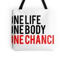One Life One Body One Chance Tote Bag