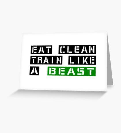 Eat Clean Train Like A Beast Greeting Card