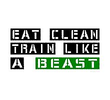 Eat Clean Train Like A Beast Photographic Print