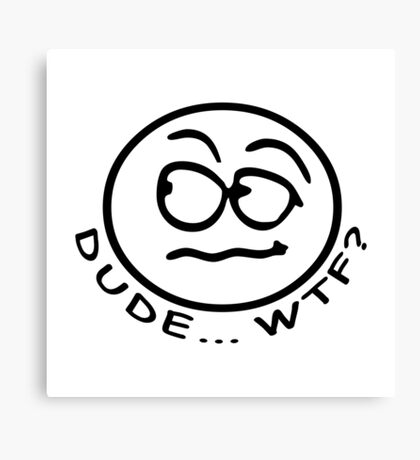 WTF ... Dude | Funny Slogan Canvas Print