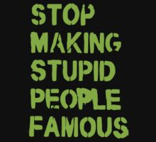 Stop Making Stupid People Famous by BUB THE ZOMBIE