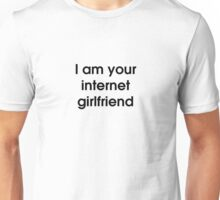 I Am Your Internet Girlfriend (inverse) Unisex T-Shirt