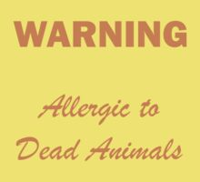 Warning:  Allergic to Dead Animals Kids Clothes