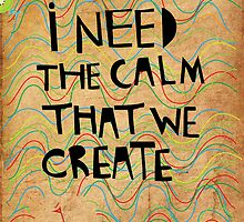 I need the calm that we create by theseakiwi
