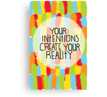 Your intentions create your reality Canvas Print