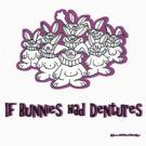 If Bunnies Had Dentures by Michael Dodge