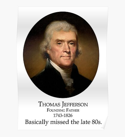 jefferson: basically missed the late 80s. Poster