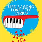 Life is a song, love is the lyrics by theseakiwi