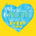 When happiness is present, we have everything by theseakiwi