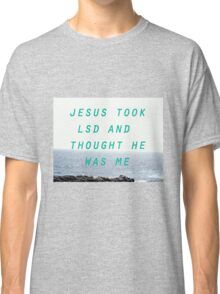 Jesus Took LSD Classic T-Shirt
