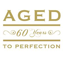 60th birthday Aged To Perfection by thepixelgarden