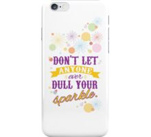 Don't let anyone ever dull your sparkle iPhone Case/Skin