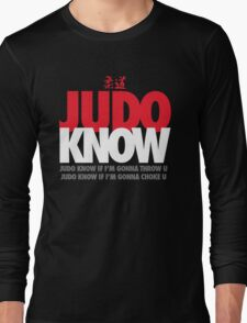 Judo Know Long Sleeve T-Shirt