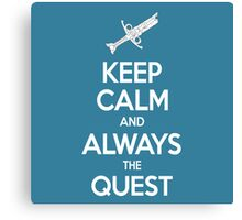 Keep Calm and Always the Quest! Canvas Print