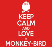 Keep Calm and Love a Monkey-bird by Brittany Cofer