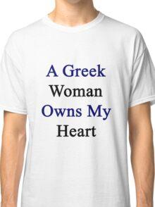 A Greek Woman Owns My Heart  Classic T-Shirt