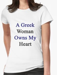 A Greek Woman Owns My Heart  Womens Fitted T-Shirt
