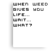 When weed gives you life....wha Metal Print