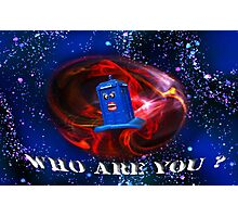 Who Are you  Photographic Print