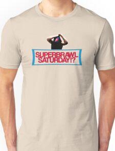 SUPERBRAWL SATURDAY!? Unisex T-Shirt