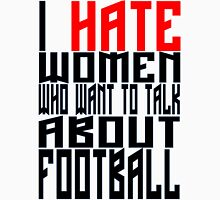 I HATE WOMEN WHO TALK ABOUT FOOTBALL Unisex T-Shirt