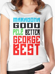 Maradona good, Pelè better, George... BEST Women's Fitted Scoop T-Shirt