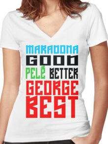 Maradona good, Pelè better, George... BEST Women's Fitted V-Neck T-Shirt