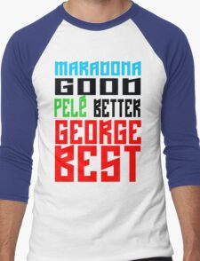 Maradona good, Pelè better, George... BEST Men's Baseball ¾ T-Shirt