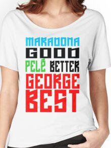 Maradona good, Pelè better, George... BEST Women's Relaxed Fit T-Shirt
