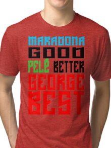 Maradona good, Pelè better, George... BEST Tri-blend T-Shirt