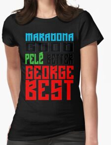 Maradona good, Pelè better, George... BEST Womens Fitted T-Shirt