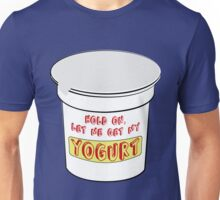 Let me get my yoghurt. Unisex T-Shirt