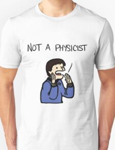 I'm a doctor, not a physicist T-Shirt