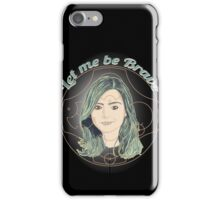 LET ME BE BRAVE iPhone Case/Skin