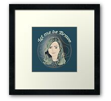 LET ME BE BRAVE Framed Print