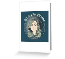 LET ME BE BRAVE Greeting Card