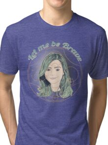 LET ME BE BRAVE Tri-blend T-Shirt
