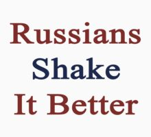 Russians Shake It Better  by supernova23