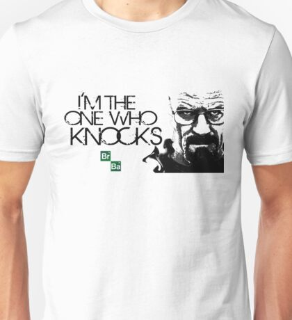 I'm The One Who Knocks THE DOOR!!! Unisex T-Shirt